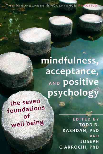 Mindfulness, Acceptance, and Positive Psychology By Kashdan, Todd B. (EDT)/ Ciarrochi, Joseph (EDT)